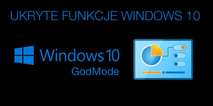 Jak włączyć GodMode - ukryte funkcje Windows 10?