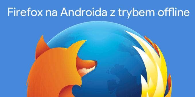 Firefox na Androida z trybem offline