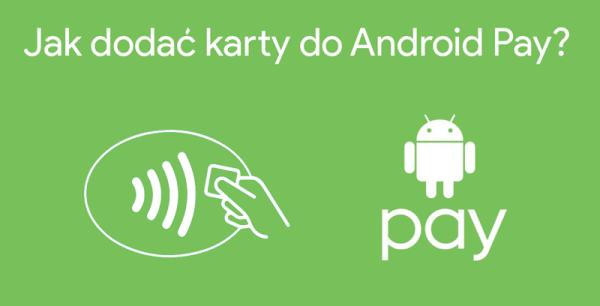 Jak dodać karty lojalnościowe i płatnicze do Android Pay?