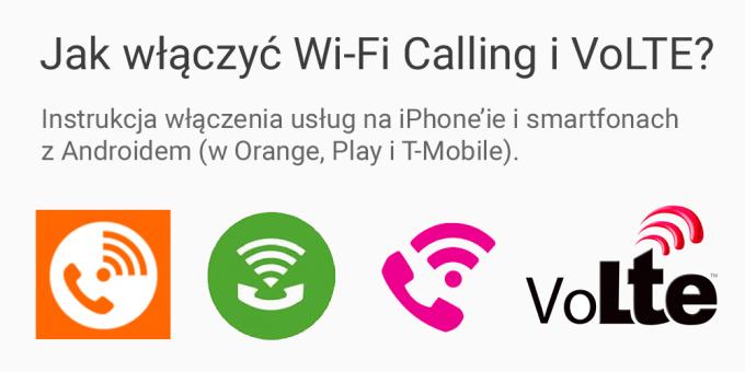 Jak włączyć Wi-Fi Calling i VoLTE na urządzeniach z systemem iOS i Android? (Orange, Play, T-Mobile)
