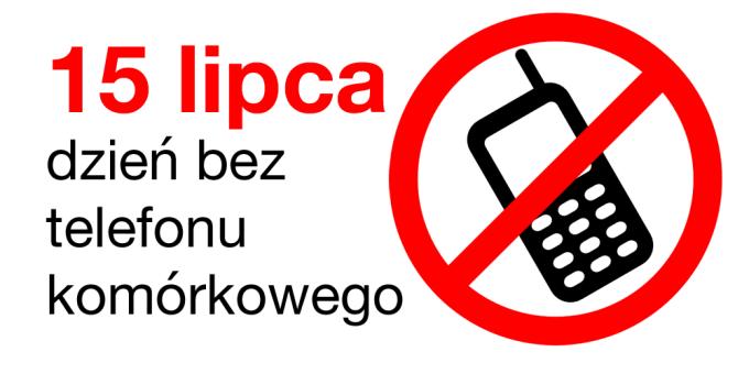 15 lipca - dzień bez telefonu komórkowego (smartfona)