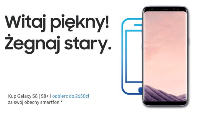 Witaj piekny! Żegna stary. - promocja Samsunga Galaxy S8/S8+