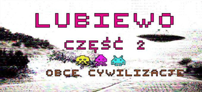 """""""Lubiewo cz. 2 obce cywilizacje"""" (projekt: Szymon Kurpiewski)"""