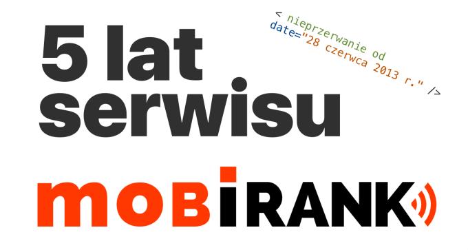 5 lat serwisu mobiRANK.pl od 28 czerwca 2013 roku