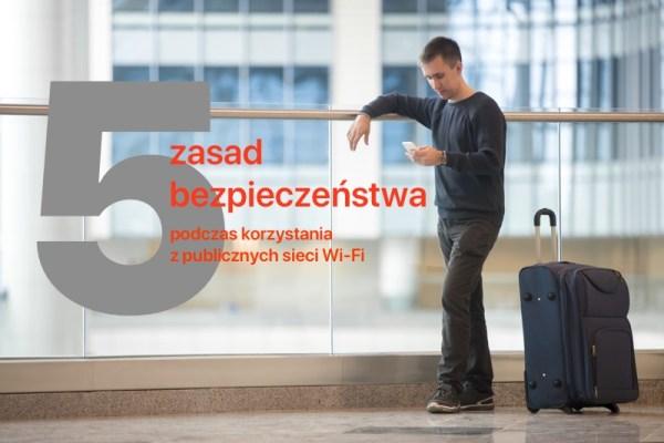 Korzystasz z publicznych sieci Wi-Fi? Oto 5 zasad bezpieczeństwa