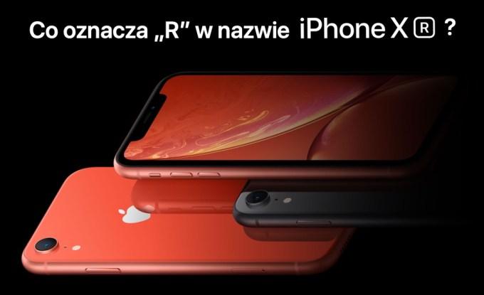 """Co oznacza """"R"""" w nazwie """"iPhone XR""""?"""