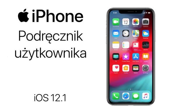Nowy przewodnik użytkownika iPhone'a z systemem iOS 12.1