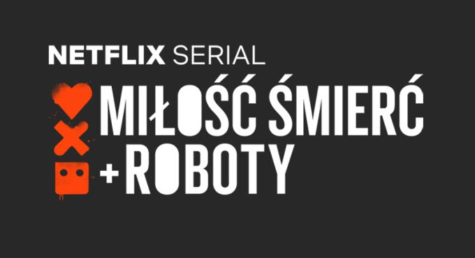 """Serial """"Miłość, śmierć i roboty"""" (tytuł oryg. """"Love, Death + Robots"""")"""