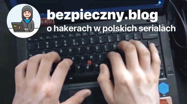 Jak to jest z tymi hakerami w polskich serialach?