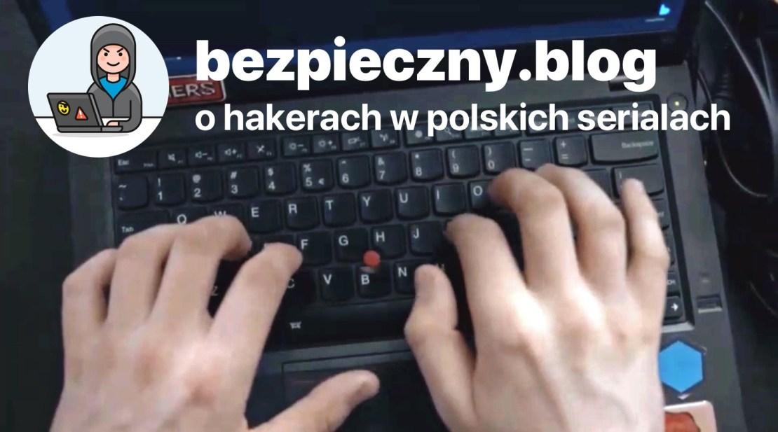 Cała prawda o hakerach w polskich serialach