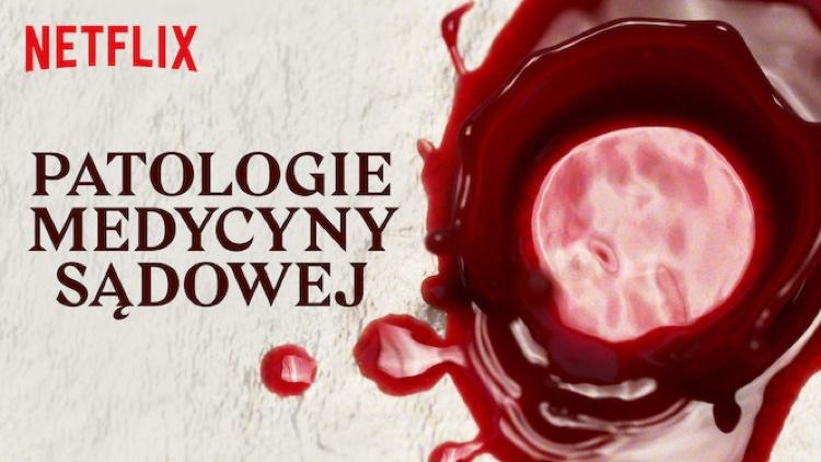 """""""Patologie medycyny sądowej"""" serial Netflix (Exhibit A)"""