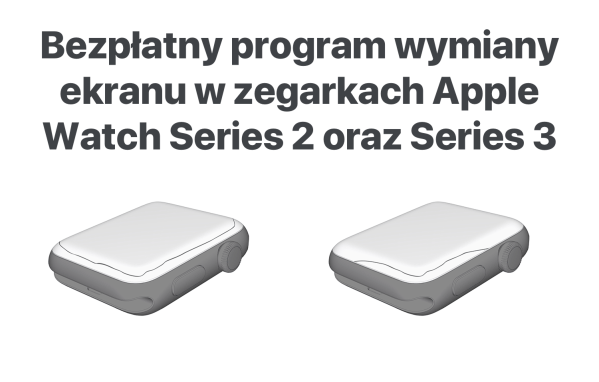 Program wymiany ekranu w  Apple Watchach Series 2 i 3 (8/2019)