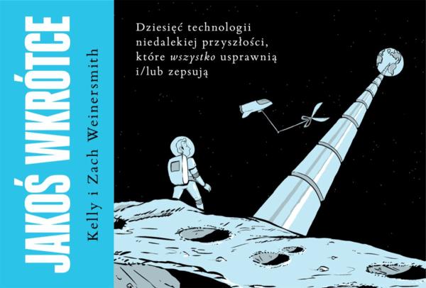 """Bestseller Kelly i Zacha Weinersmithów """"Jakoś wkrótce"""" już w marcu!"""