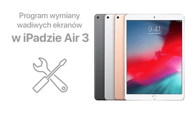 Program wymiany wadliwych ekranów w iPadzie Air 3