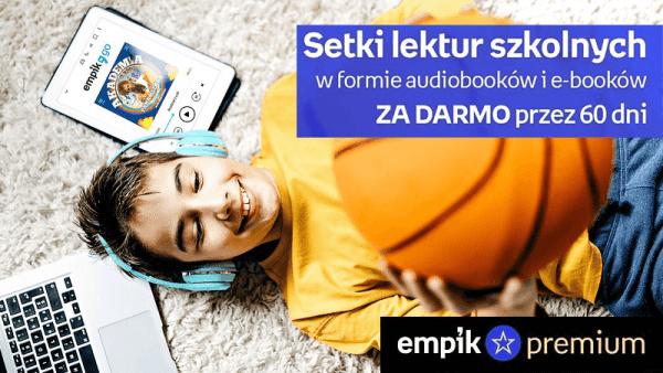 Setki lektur na audio i e-bookach za darmo w Empik Premium przez 60 dni
