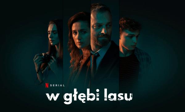 """Polski serial Netfliksa pt. """"W głębi lasu"""" od 12 czerwca!"""