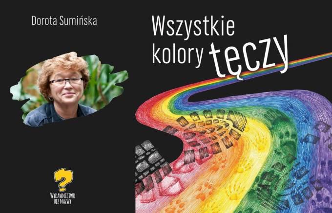 Wszystkie kolory tęczy, zbiór opowiadań – Dorota Sumińska (Wydawnictwo Bez Nazwy, 2020)