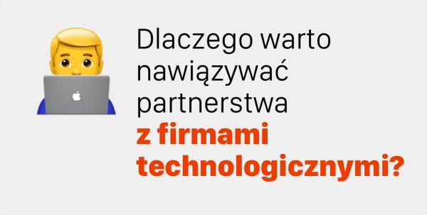 Dlaczego warto zawierać partnerstwa z firmami technologicznymi?