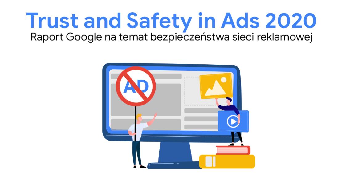 Trust & Safety in Ads 2020: raport Google na temat bezpieczeństwa sieci reklamowej