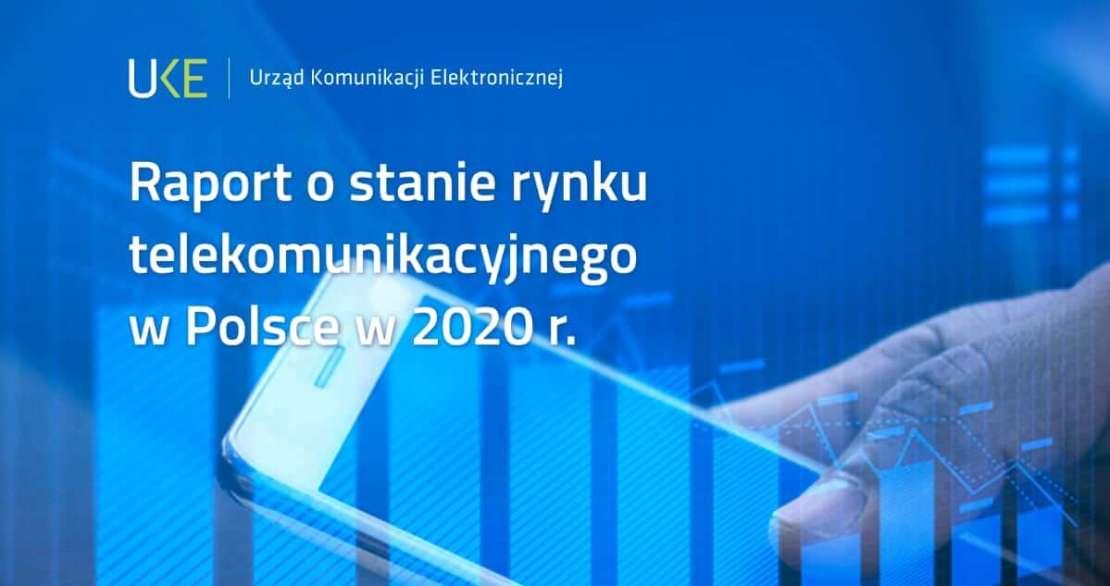 Raport UKE o stanie rynku telekomunikacyjnego w Polsce w 2020 roku