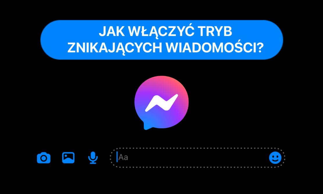 Jak włączyć tryb znikających wiadomości na Messengerze?