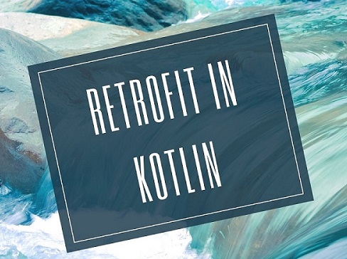 Api call by using Retrofit, RxJava and RxAndroid in Kotlin Android