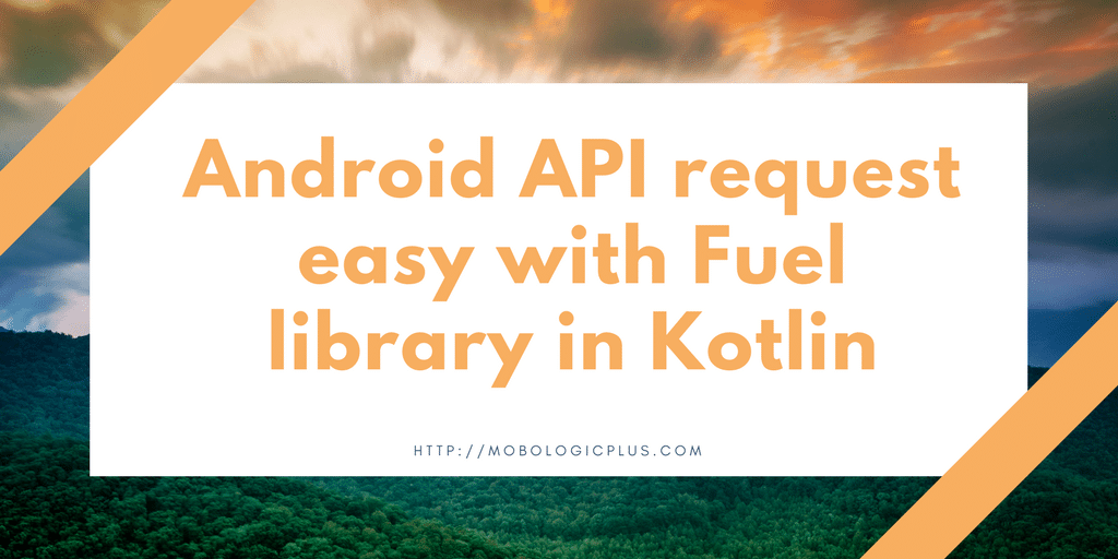 Android API request easy with Fuel library in Kotlin