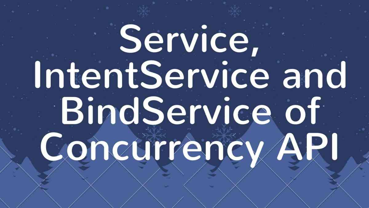 Understanding Service, IntentService and BindService of android