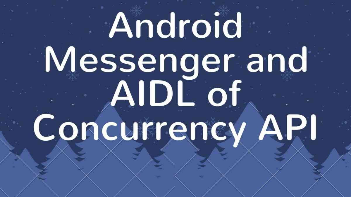 Understanding android Messenger and AIDL of Concurrency API