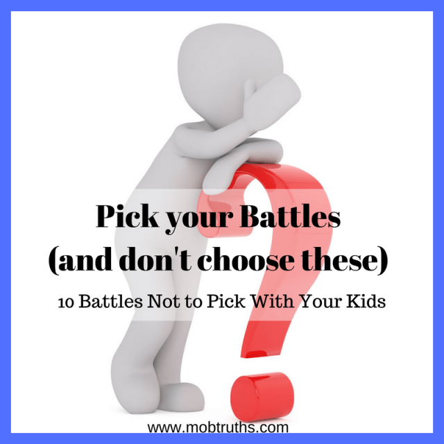 Pick your battles! 10 battles not to pick with your kids