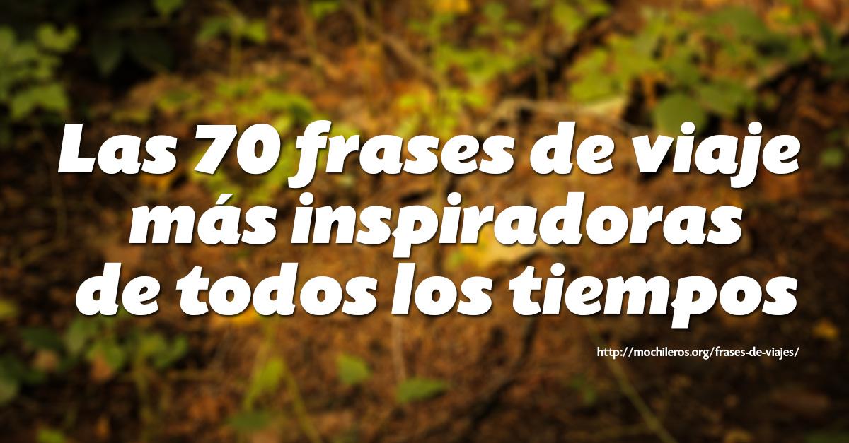 Las 70 Frases De Viajes Y Citas Más Inspiradoras