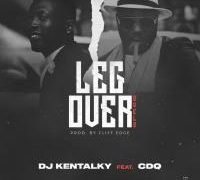 DJ Kentalky ft CDQ LEG OVER MP3 DOWNLOAD
