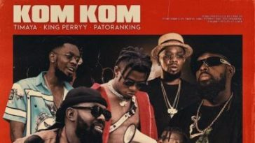 Timaya KOM KOM Ft Patoranking x King Perryy Audio + Video