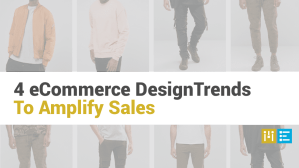 4 eCommerce Design Trends to Amplify Sales