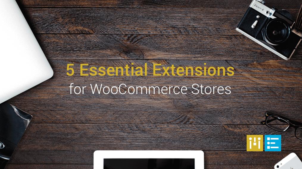 Essential WooCommerce Extensions & Plugins 2017