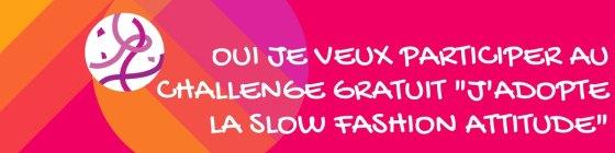 Oui, je veux participer au challenge j'adopte la slow fashion attitude