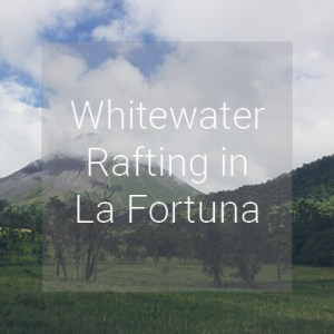 Whitewater Rafting - La Fortuna, Costa Rica