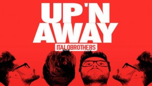 "Italobrothers Premiere New Single ""Up N' Away"""