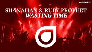 "Enhanced Music Presents Latest Release from Shanahan. ""Wasting Time"" Ft. Ruby Prophet"