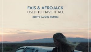 "Dirty Audio Mudding Up Mir: New remix of Afrojack's ""Used to Have It All"""