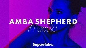 """Amba Shepherd is Back With New Release """"If I Could"""""""