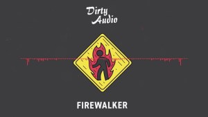 "Dirty Audio is on Fire! He's a ""Firewalker""."
