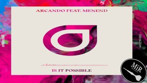 "Another Enhancement: Arcando Ft. MenEnd ""Is It Possible"""