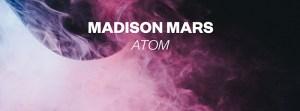 "Spinnin' New Music: Madison Mars ""Atom"""