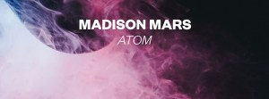 "Spinnin' New Music: Madison Mars ""Atom"""