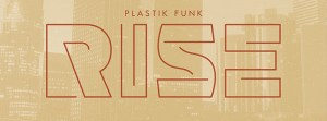 "Let's ""Rise"" and Absolutely Kill It With Plastik Funk"