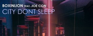 "Keeping Weekend Warriors Ready, BOXINLION Releases ""City Don't Sleep"" Ft. Joe Con"