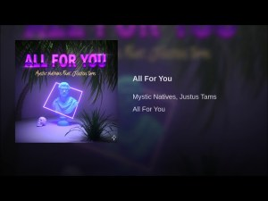 "It's ""All For You"", Mystic Natives & Justus Tams Team Up For a Rhythmic Experience"