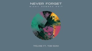 "Trilane & Nicky Romero Drop New Edit of Trilane's Melodic ""Never Forget"""