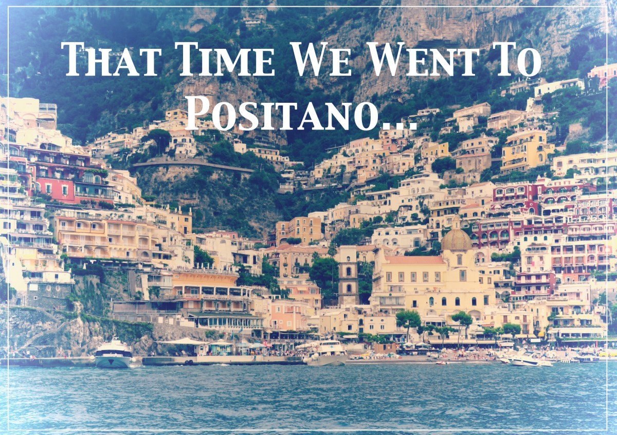 That Time We Went to Positano... Part 3 -- Livin' La Dolce Vita
